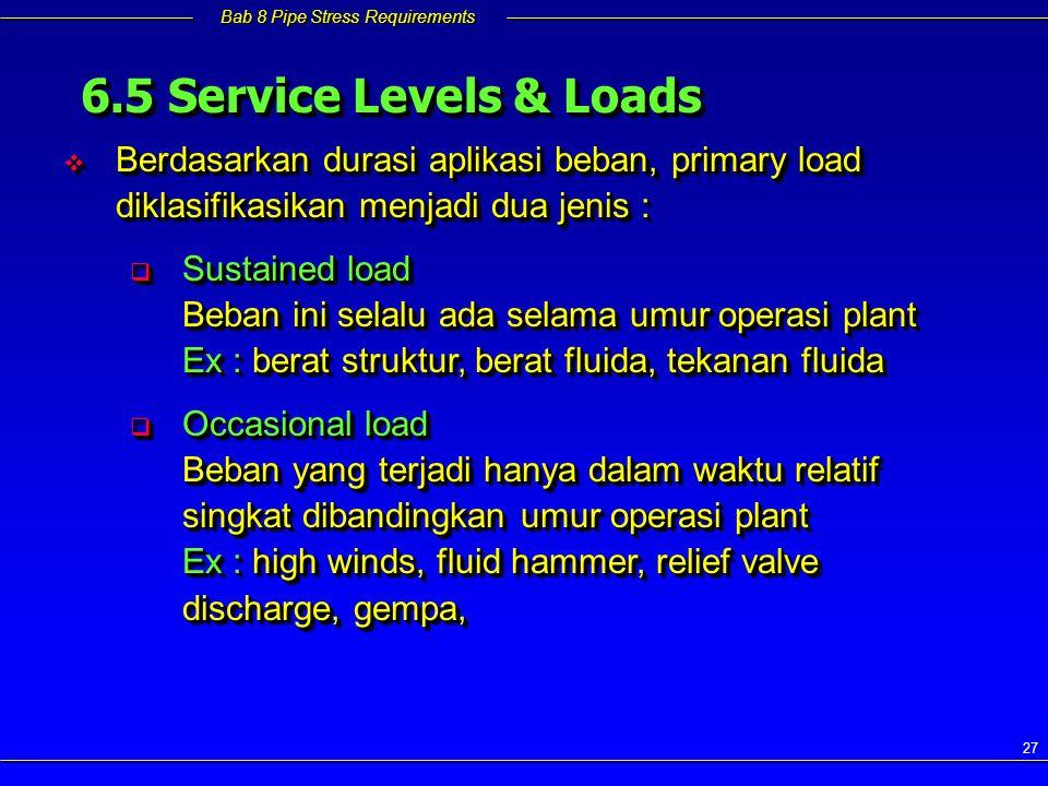 6.5 Service Levels & Loads Berdasarkan durasi aplikasi beban, primary load diklasifikasikan menjadi dua jenis :