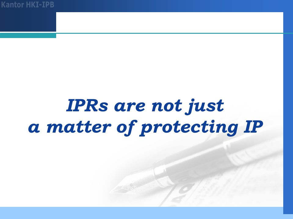 IPRs are not just a matter of protecting IP