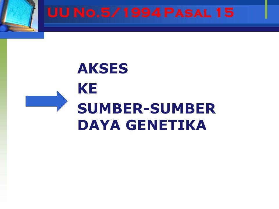 UU No.5/1994 Pasal 15 AKSES KE SUMBER-SUMBER DAYA GENETIKA
