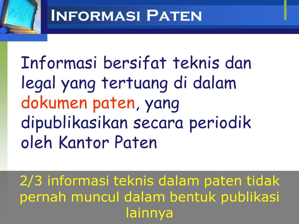 Informasi Paten Informasi bersifat teknis dan legal yang tertuang di dalam dokumen paten, yang dipublikasikan secara periodik oleh Kantor Paten.