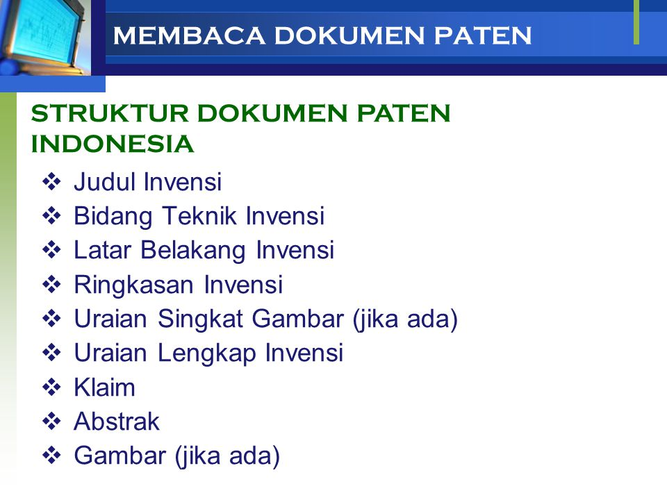MEMBACA DOKUMEN PATEN STRUKTUR DOKUMEN PATEN INDONESIA. Judul Invensi. Bidang Teknik Invensi. Latar Belakang Invensi.