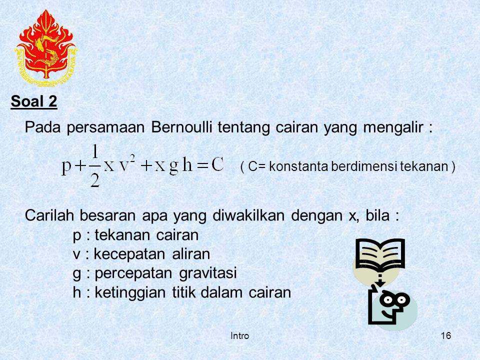 Pada persamaan Bernoulli tentang cairan yang mengalir :