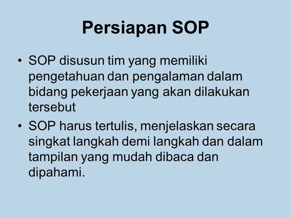 Persiapan SOP SOP disusun tim yang memiliki pengetahuan dan pengalaman dalam bidang pekerjaan yang akan dilakukan tersebut.