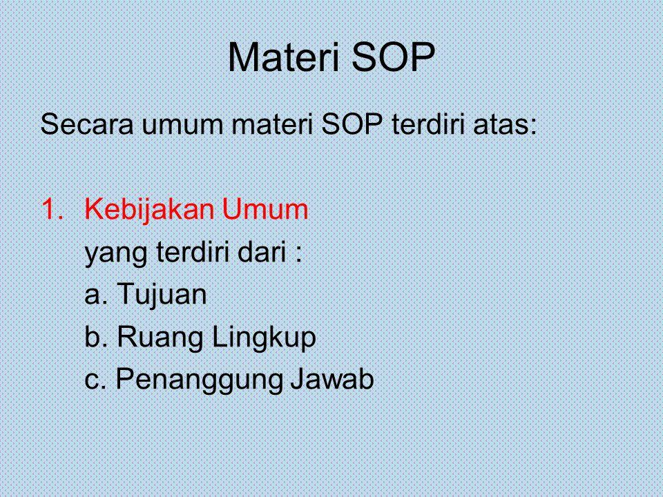 Materi SOP Secara umum materi SOP terdiri atas: Kebijakan Umum