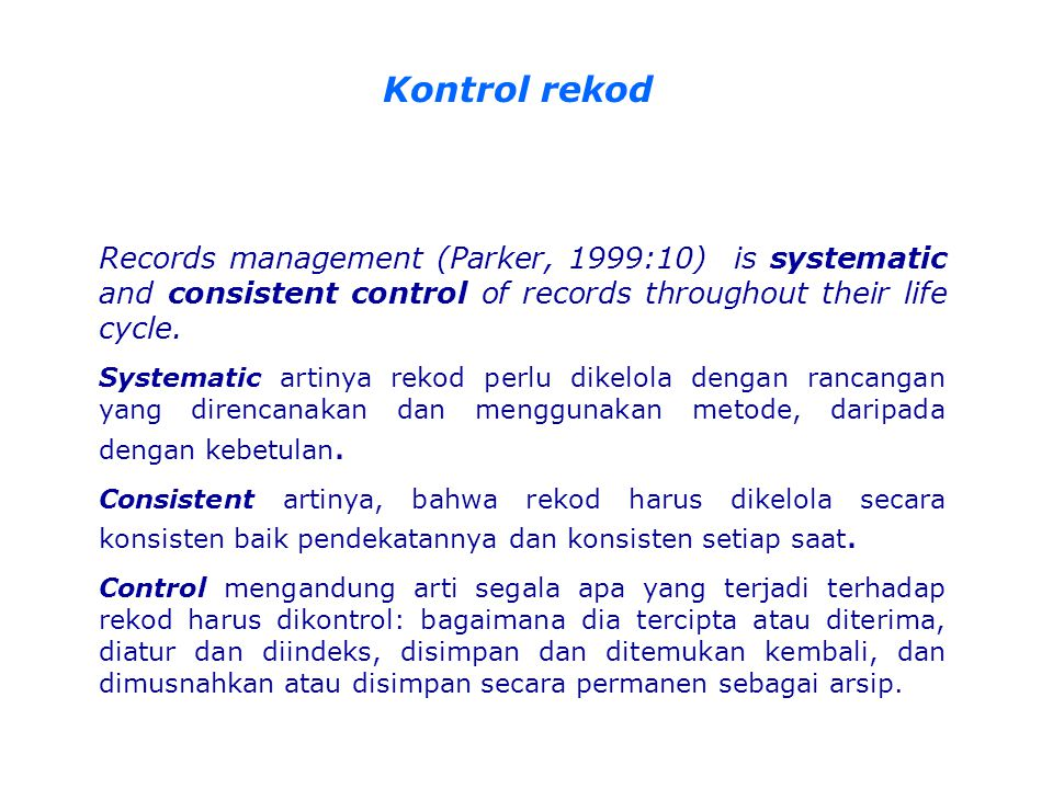 Kontrol rekod Records management (Parker, 1999:10) is systematic and consistent control of records throughout their life cycle.
