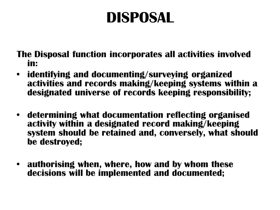 DISPOSAL The Disposal function incorporates all activities involved in: