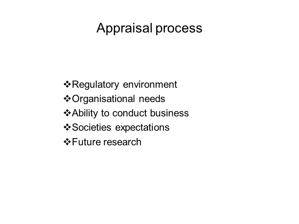 Appraisal process Regulatory environment Organisational needs