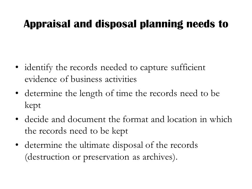Appraisal and disposal planning needs to