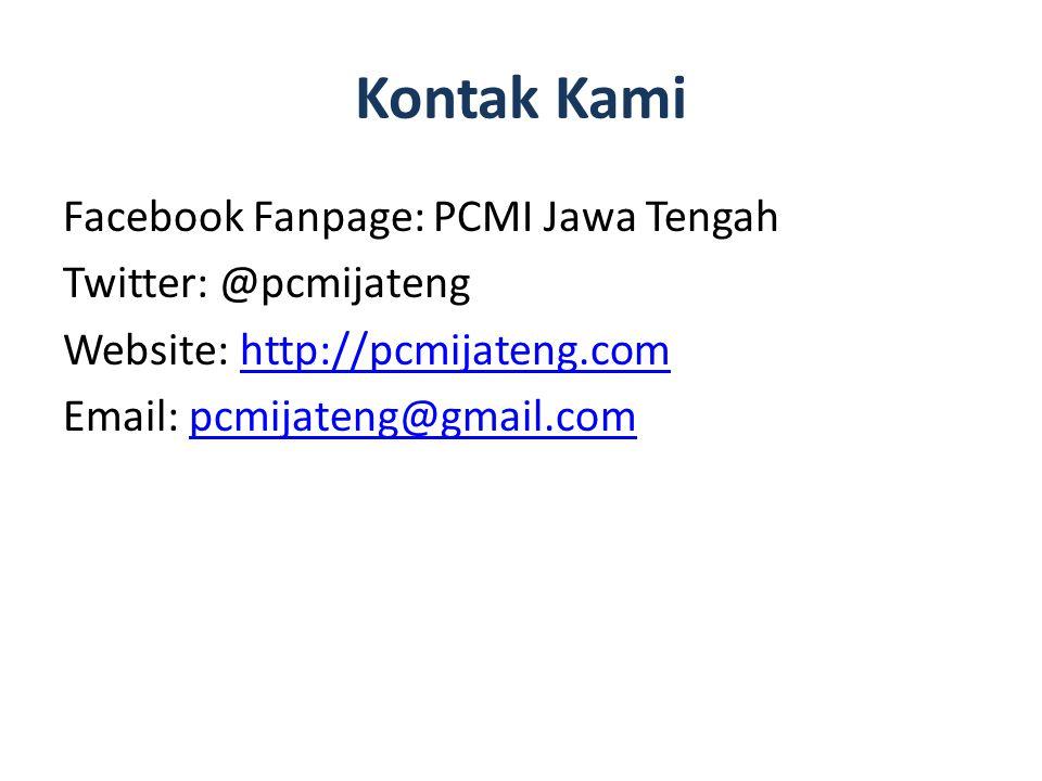 Kontak Kami Facebook Fanpage: PCMI Jawa Tengah Twitter: @pcmijateng Website: http://pcmijateng.com Email: pcmijateng@gmail.com