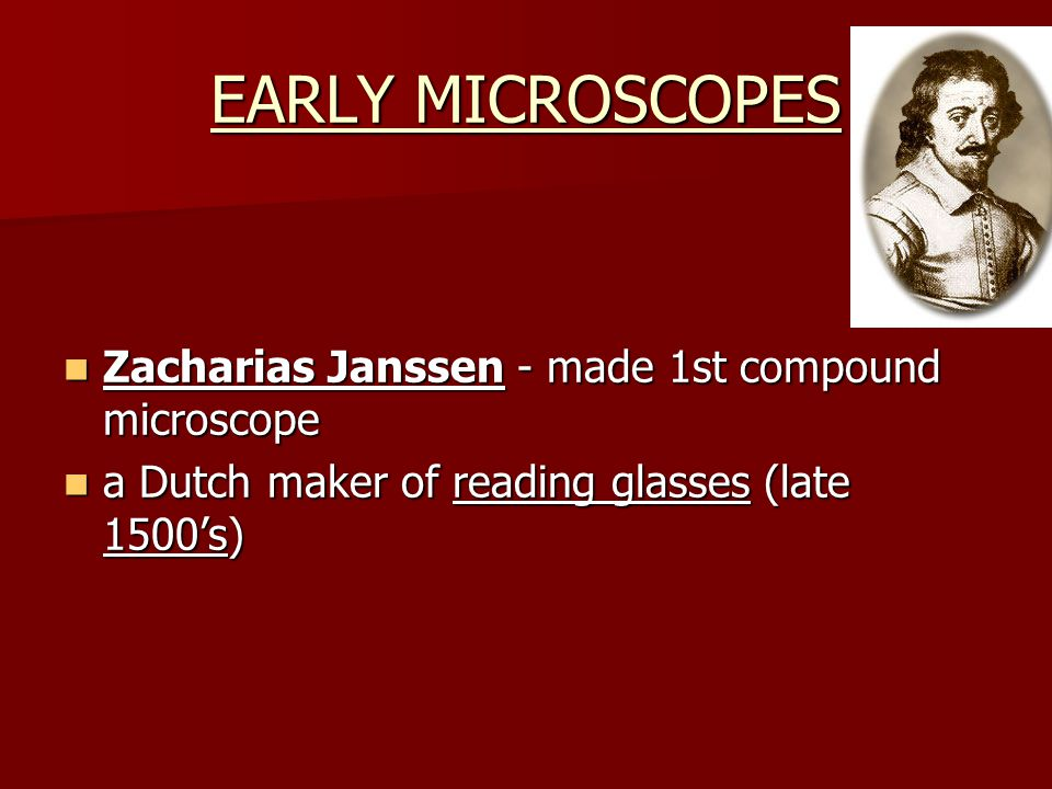 EARLY MICROSCOPES Zacharias Janssen - made 1st compound microscope