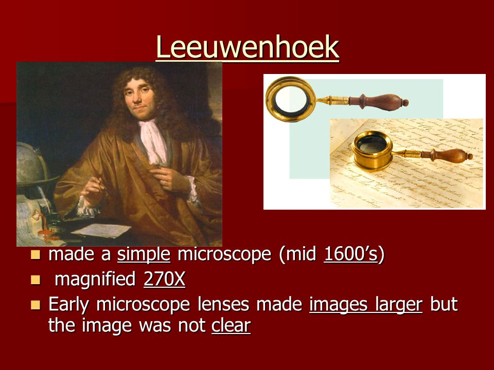 Leeuwenhoek made a simple microscope (mid 1600's) magnified 270X