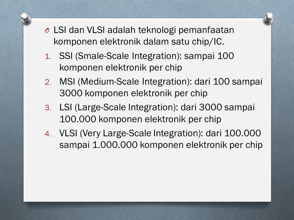 LSI dan VLSI adalah teknologi pemanfaatan komponen elektronik dalam satu chip/IC.