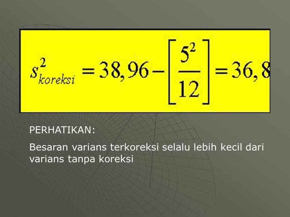 PERHATIKAN: Besaran varians terkoreksi selalu lebih kecil dari varians tanpa koreksi