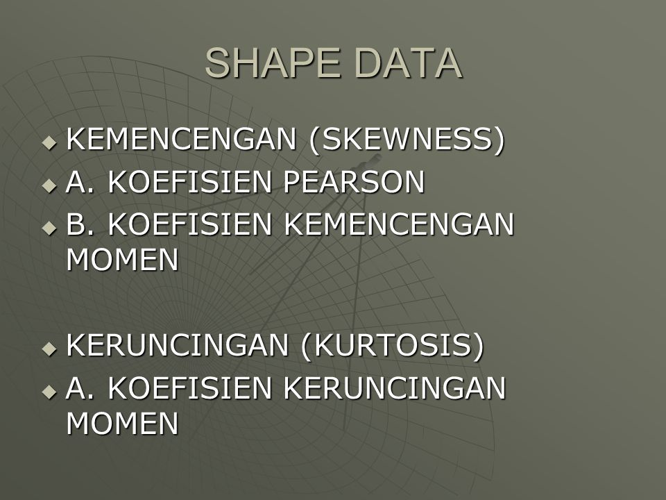 SHAPE DATA KEMENCENGAN (SKEWNESS) A. KOEFISIEN PEARSON