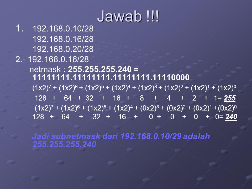 Jawab !!! 1. 192.168.0.10/28. 192.168.0.16/28. 192.168.0.20/28. 2.- 192.168.0.16/28.