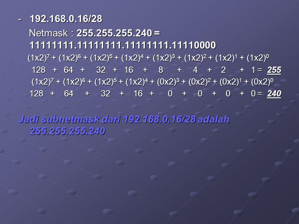 Jadi subnetmask dari 192.168.0.16/28 adalah 255.255.255.240