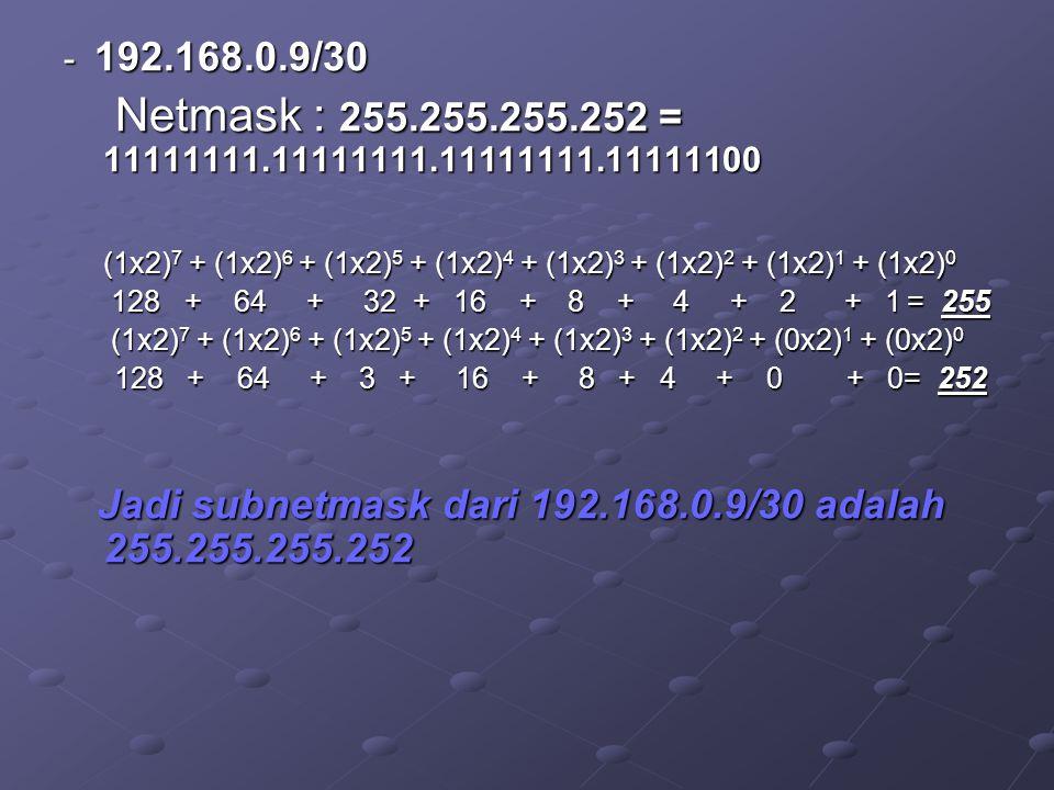 - 192.168.0.9/30 Netmask : 255.255.255.252 = 11111111.11111111.11111111.11111100.