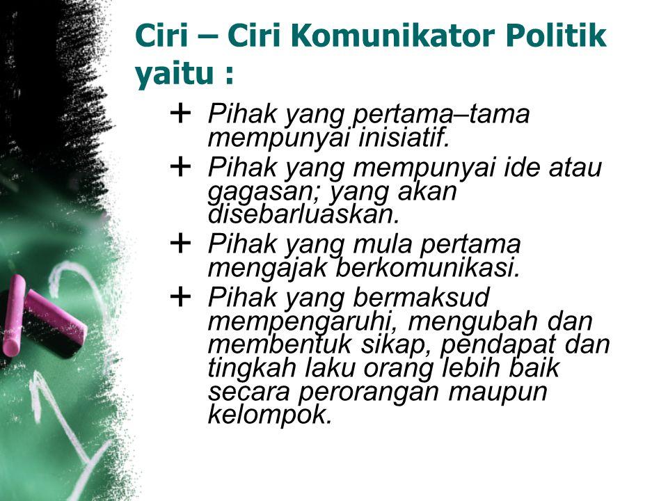 Ciri – Ciri Komunikator Politik yaitu :