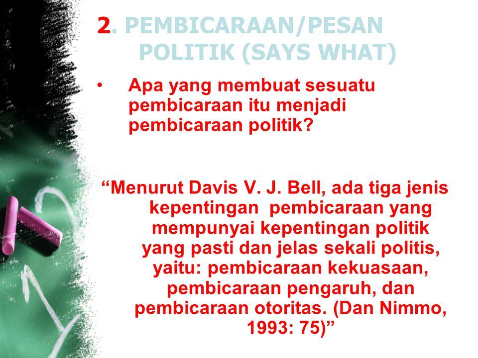 2. PEMBICARAAN/PESAN POLITIK (SAYS WHAT)