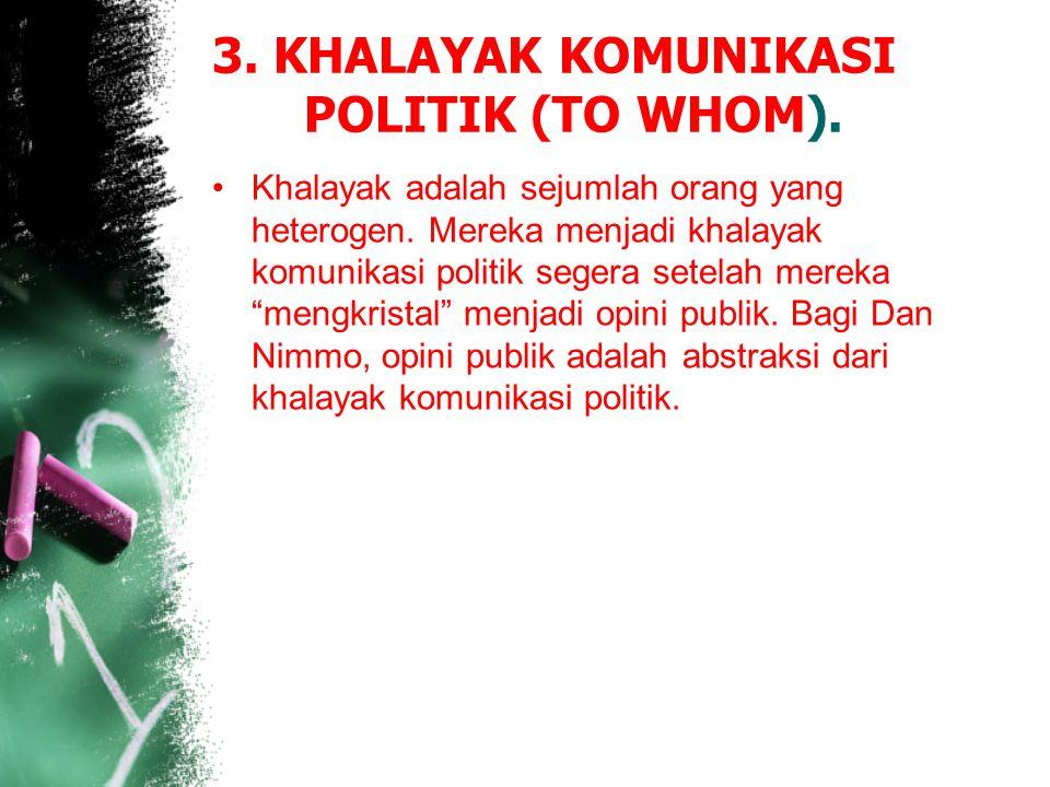 3. KHALAYAK KOMUNIKASI POLITIK (TO WHOM).