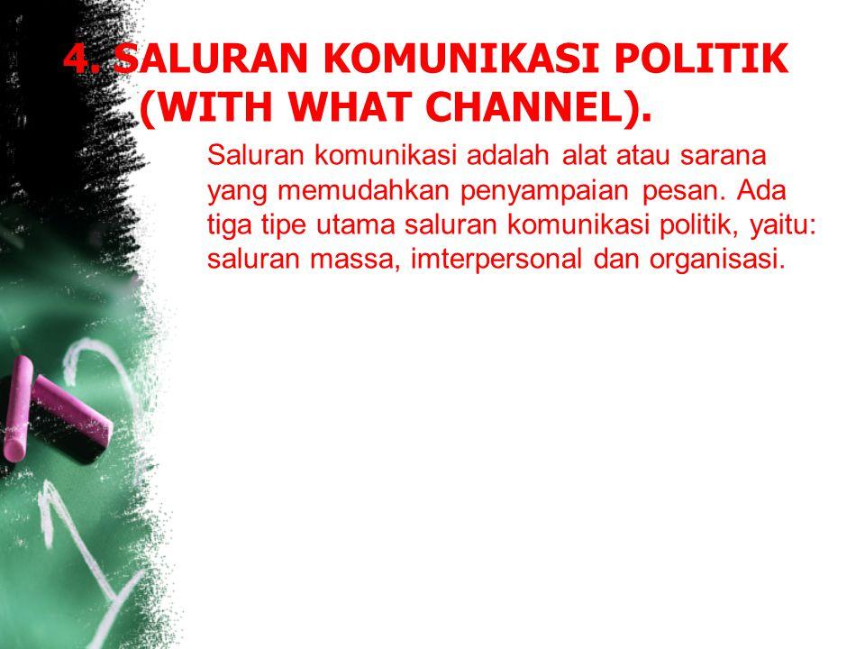 4. SALURAN KOMUNIKASI POLITIK (WITH WHAT CHANNEL).