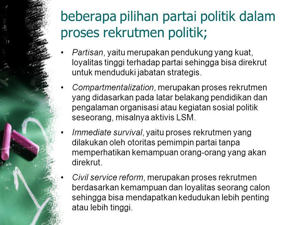 beberapa pilihan partai politik dalam proses rekrutmen politik;