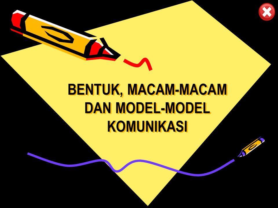 BENTUK, MACAM-MACAM DAN MODEL-MODEL KOMUNIKASI
