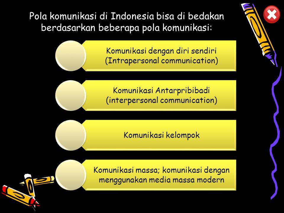 Pola komunikasi di Indonesia bisa di bedakan berdasarkan beberapa pola komunikasi: