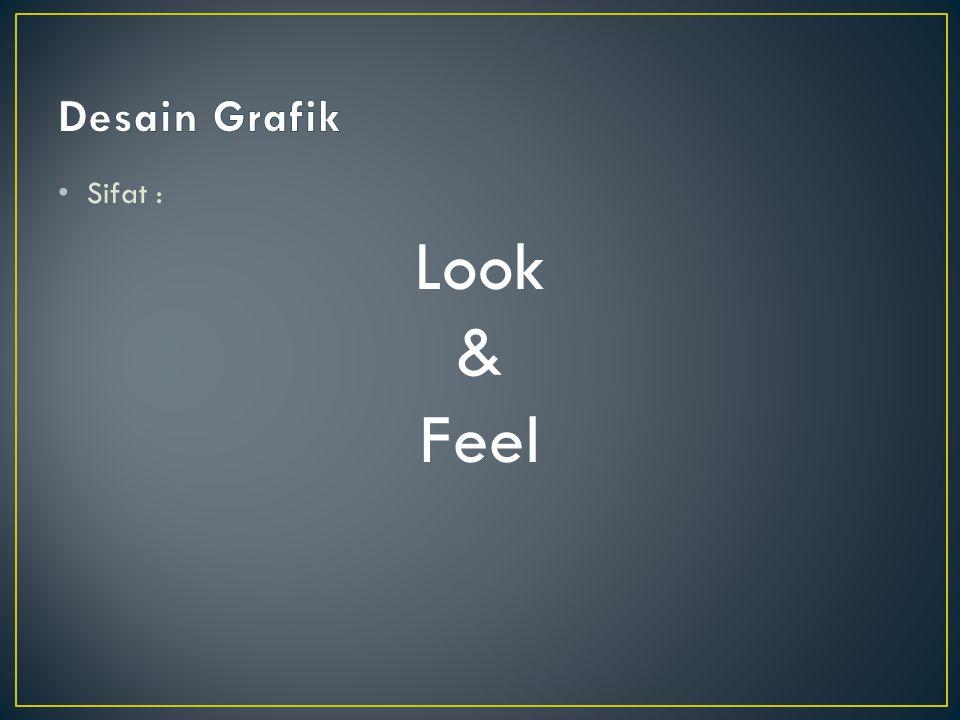 Desain Grafik Sifat : Look & Feel