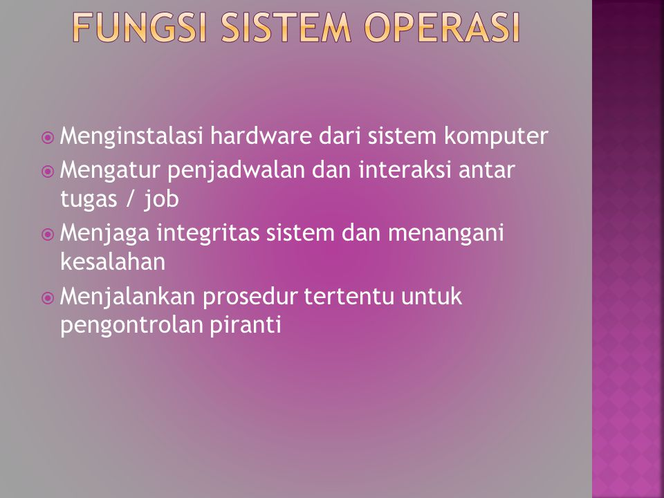 Fungsi Sistem Operasi Menginstalasi hardware dari sistem komputer