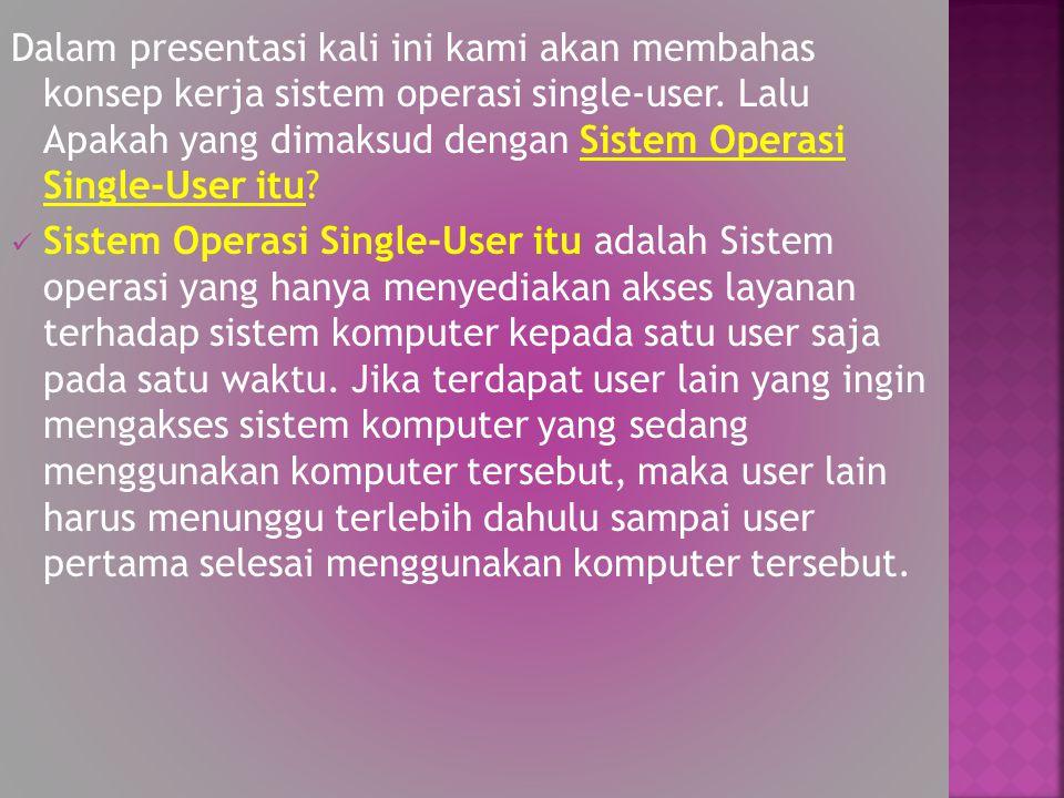 Dalam presentasi kali ini kami akan membahas konsep kerja sistem operasi single-user. Lalu Apakah yang dimaksud dengan Sistem Operasi Single-User itu