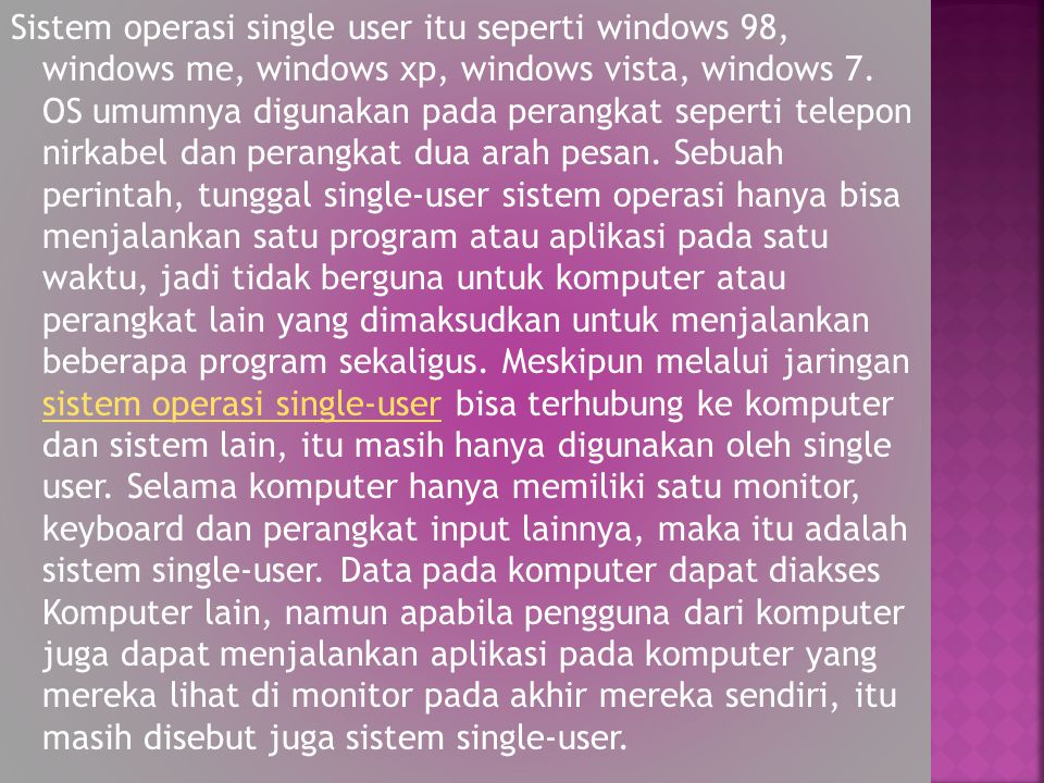 Sistem operasi single user itu seperti windows 98, windows me, windows xp, windows vista, windows 7.
