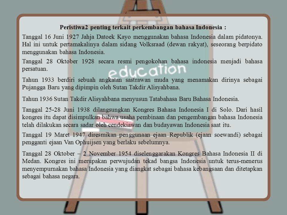 Peristiwa2 penting terkait perkembangan bahasa Indonesia :