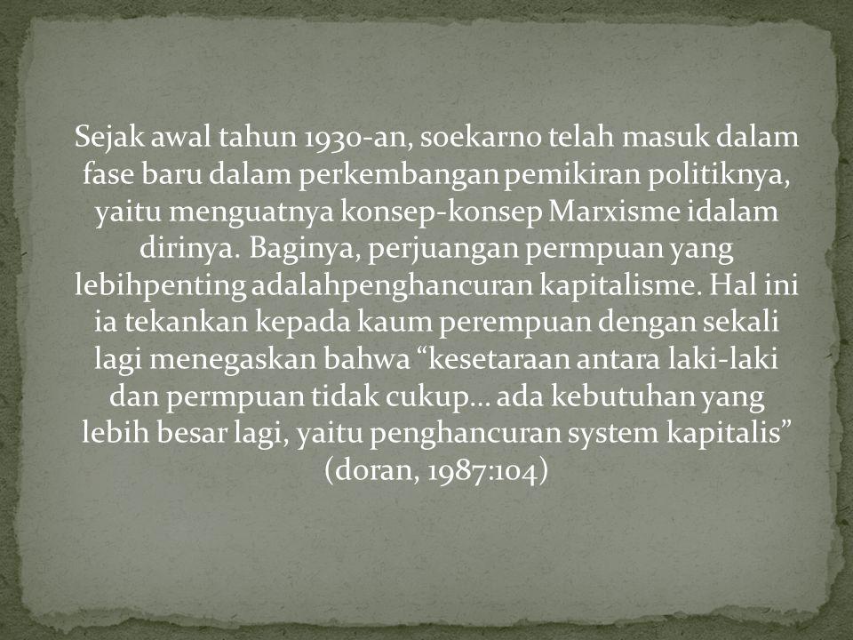 Sejak awal tahun 1930-an, soekarno telah masuk dalam fase baru dalam perkembangan pemikiran politiknya, yaitu menguatnya konsep-konsep Marxisme idalam dirinya.