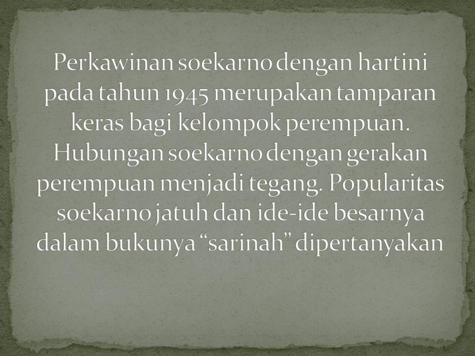 Perkawinan soekarno dengan hartini pada tahun 1945 merupakan tamparan keras bagi kelompok perempuan.