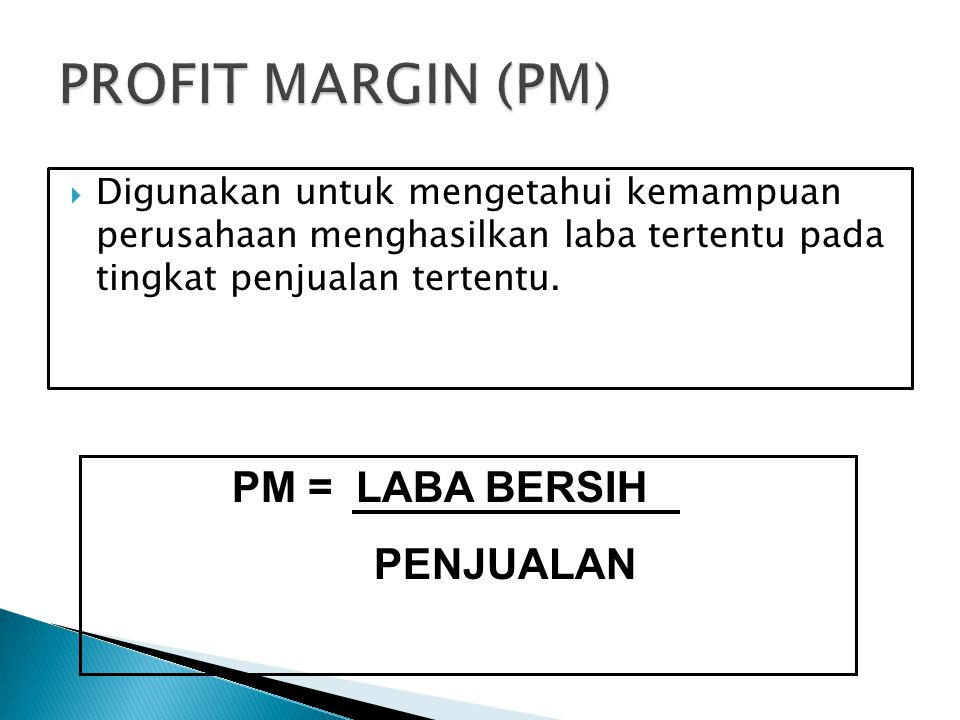 PROFIT MARGIN (PM) PM = LABA BERSIH PENJUALAN