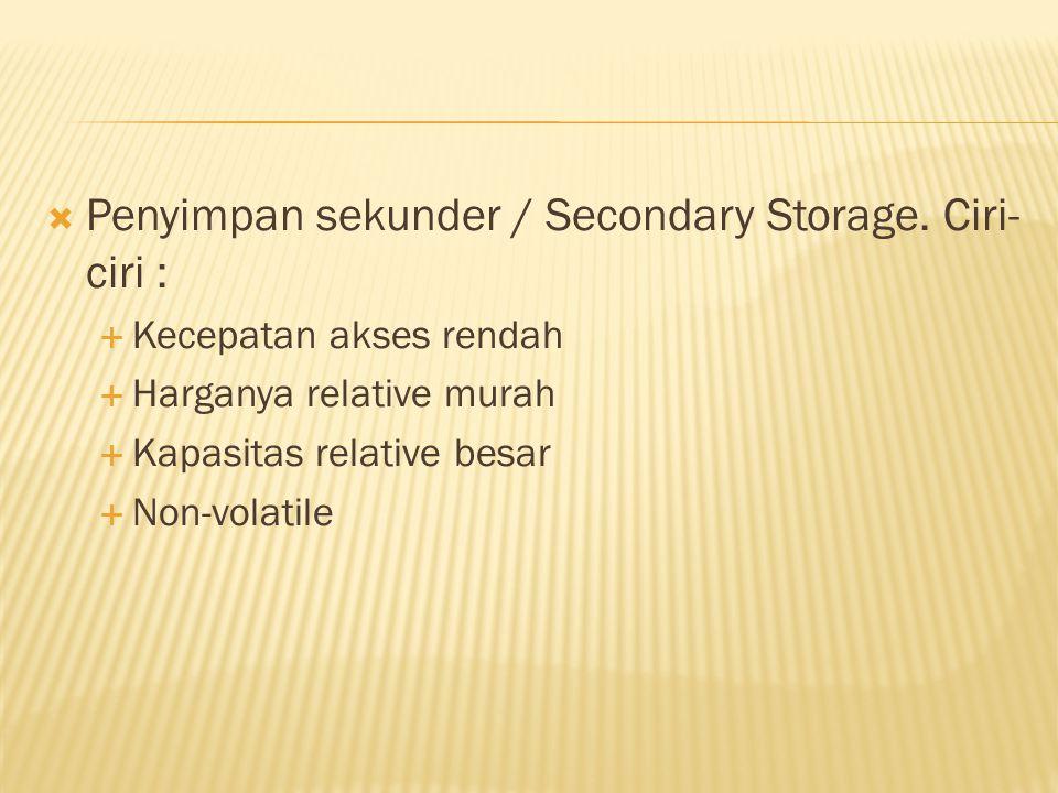 Penyimpan sekunder / Secondary Storage. Ciri-ciri :