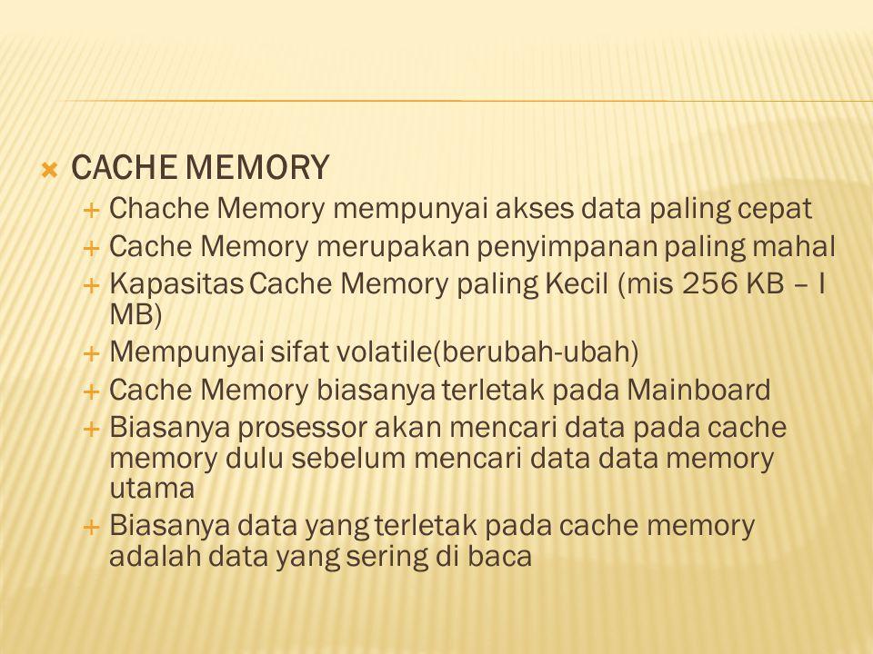 CACHE MEMORY Chache Memory mempunyai akses data paling cepat