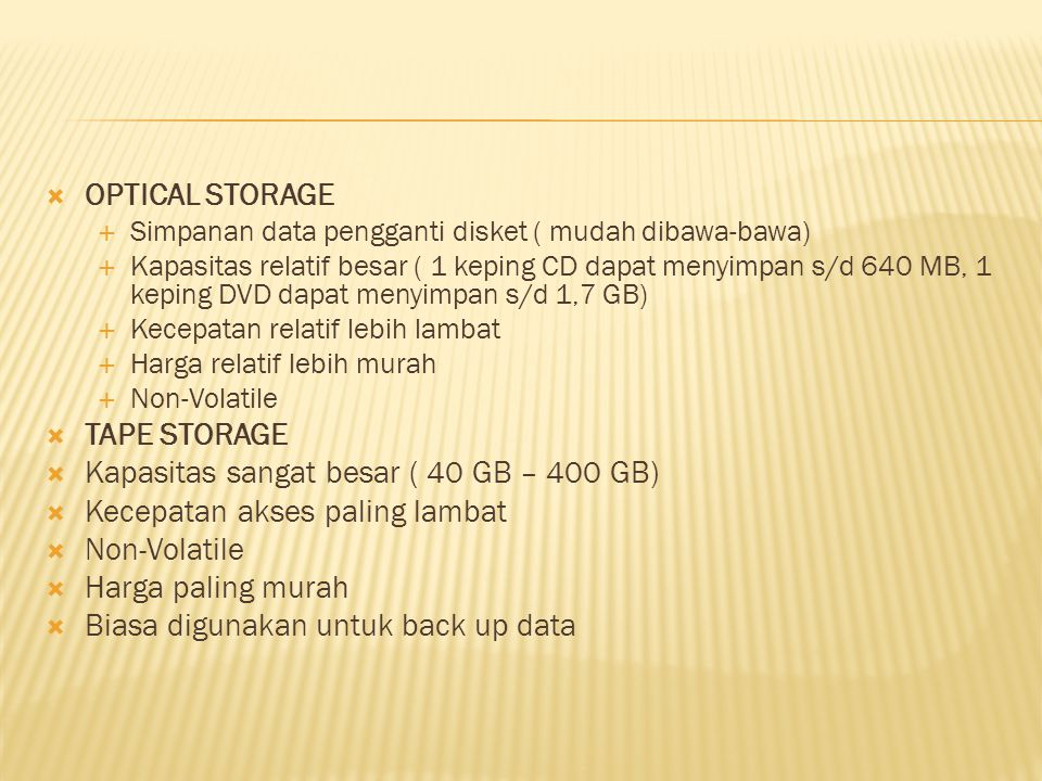 Kapasitas sangat besar ( 40 GB – 400 GB) Kecepatan akses paling lambat