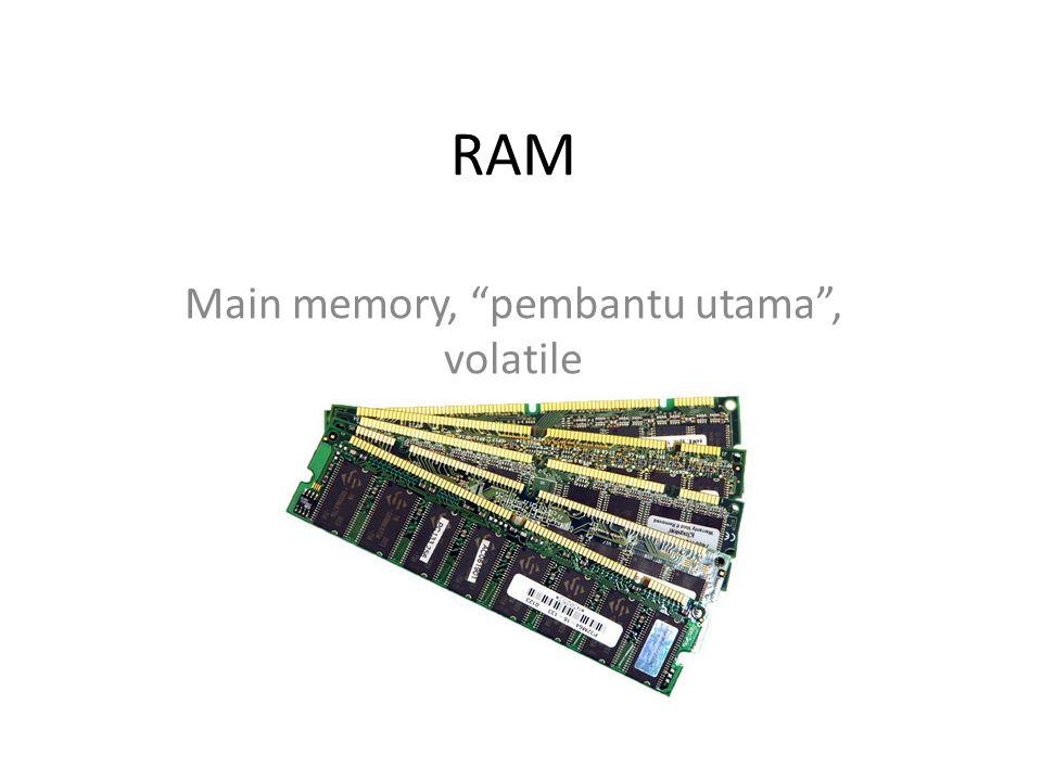 Main memory, pembantu utama , volatile