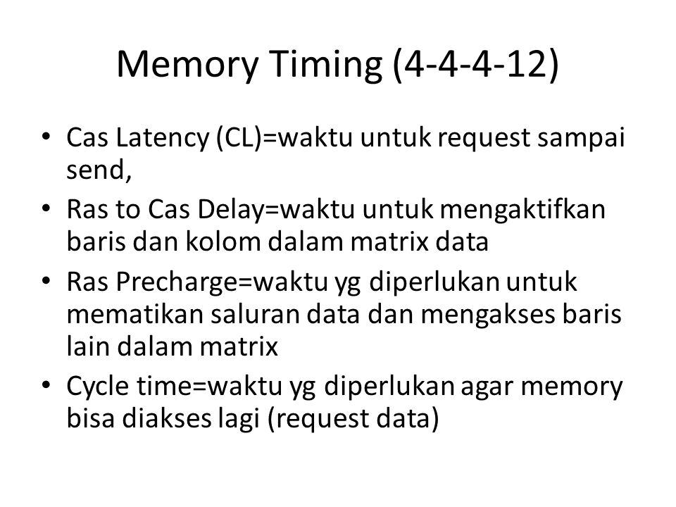 Memory Timing (4-4-4-12) Cas Latency (CL)=waktu untuk request sampai send,