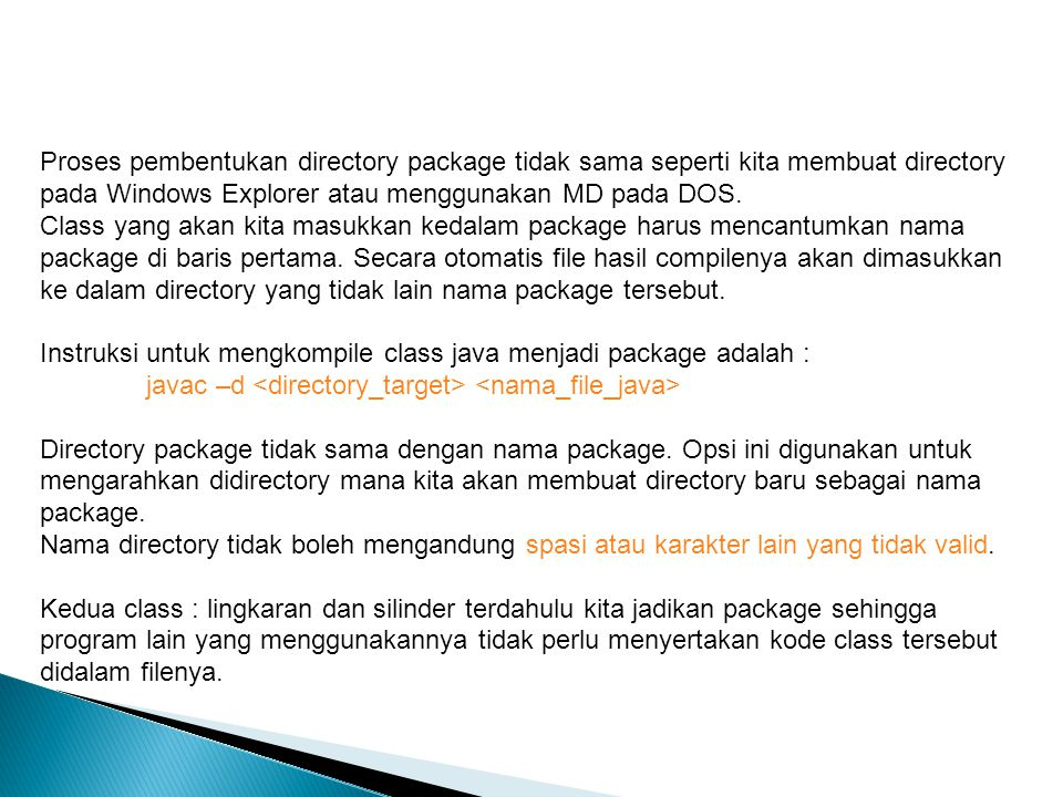 Proses pembentukan directory package tidak sama seperti kita membuat directory pada Windows Explorer atau menggunakan MD pada DOS.