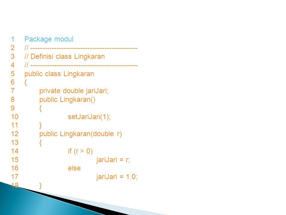 Package modul // --------------------------------------------- // Definisi class Lingkaran. public class Lingkaran.