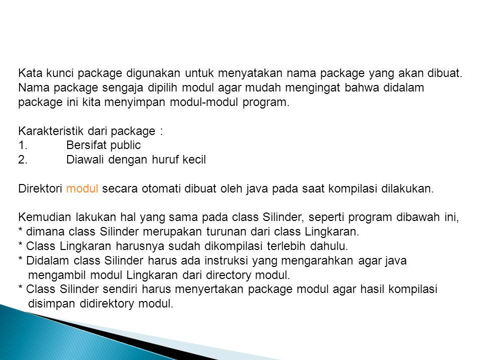 Kata kunci package digunakan untuk menyatakan nama package yang akan dibuat. Nama package sengaja dipilih modul agar mudah mengingat bahwa didalam package ini kita menyimpan modul-modul program.