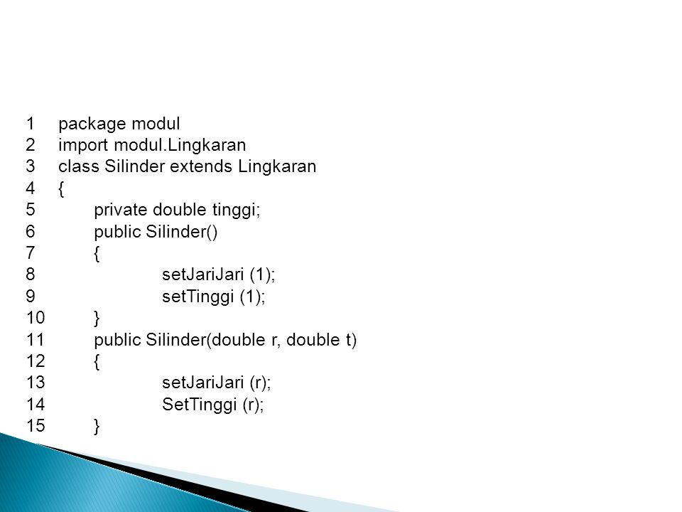package modul import modul.Lingkaran. class Silinder extends Lingkaran. { private double tinggi;