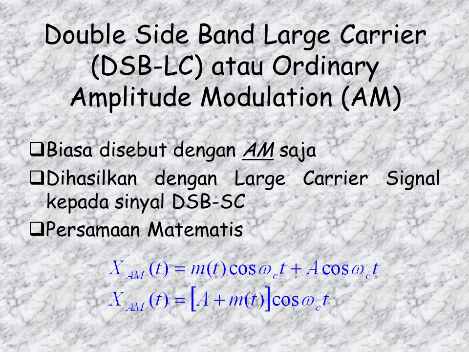 Double Side Band Large Carrier (DSB-LC) atau Ordinary Amplitude Modulation (AM)