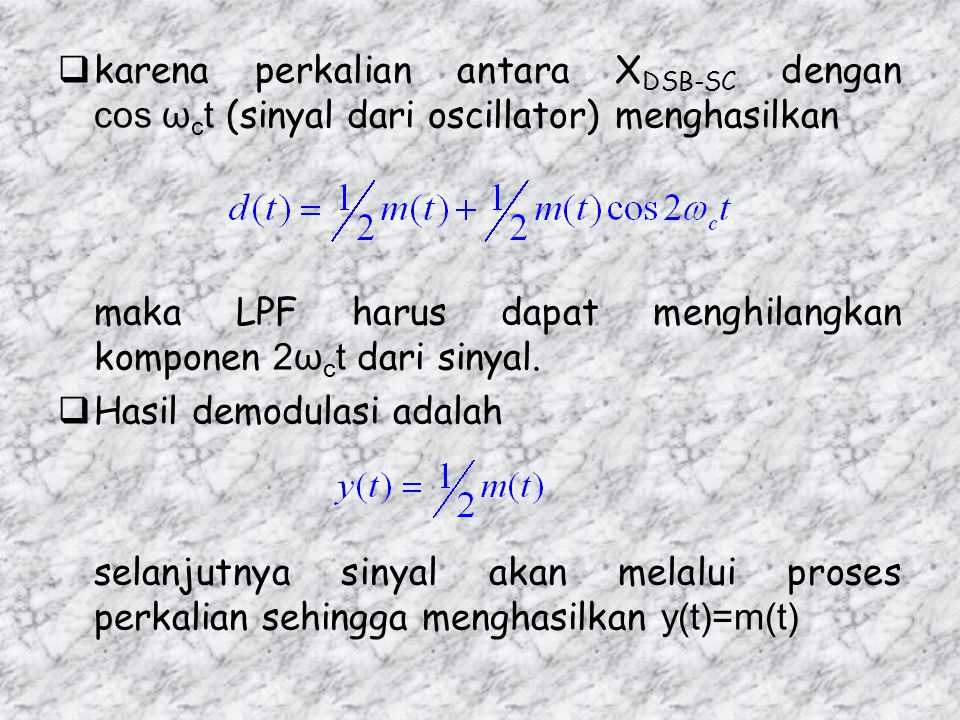 karena perkalian antara XDSB-SC dengan cos ωct (sinyal dari oscillator) menghasilkan
