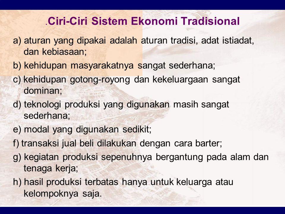 .Ciri-Ciri Sistem Ekonomi Tradisional