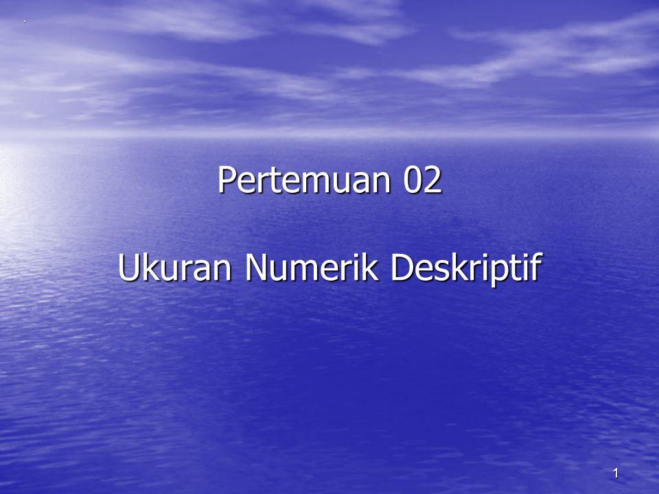 Pertemuan 02 Ukuran Numerik Deskriptif