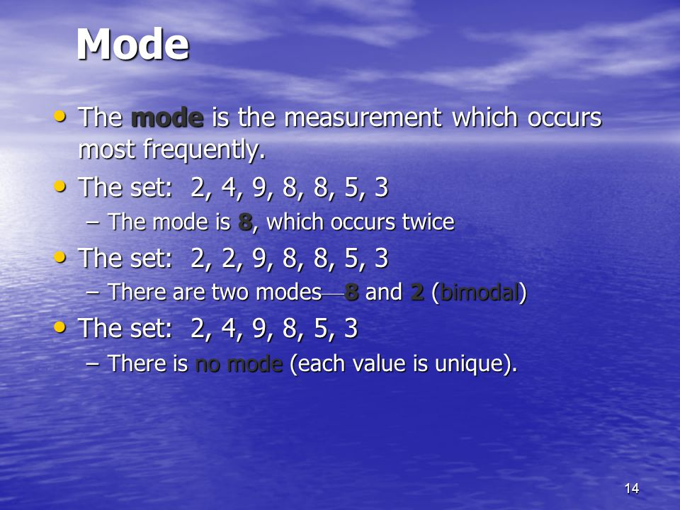 Mode The mode is the measurement which occurs most frequently.